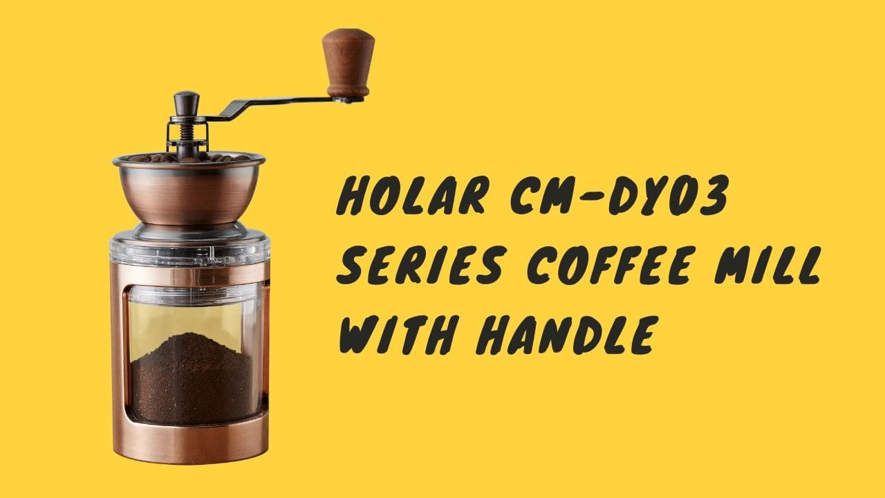 holar cm-dy03 series coffee mill with handle