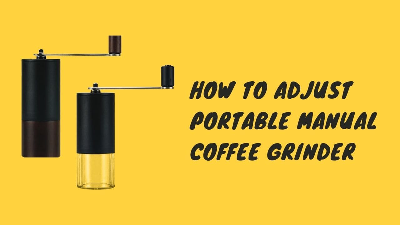 how to adjust portable manual coffee grinder