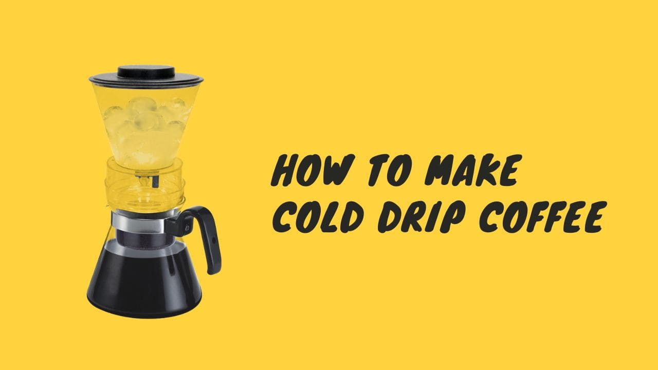 how to make cold drip coffee